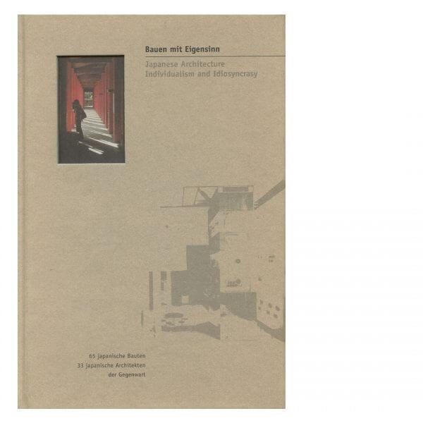 Bauen mit Eigensinn 65 japanische Bauten 33 japanische Architekten der Gegenwart