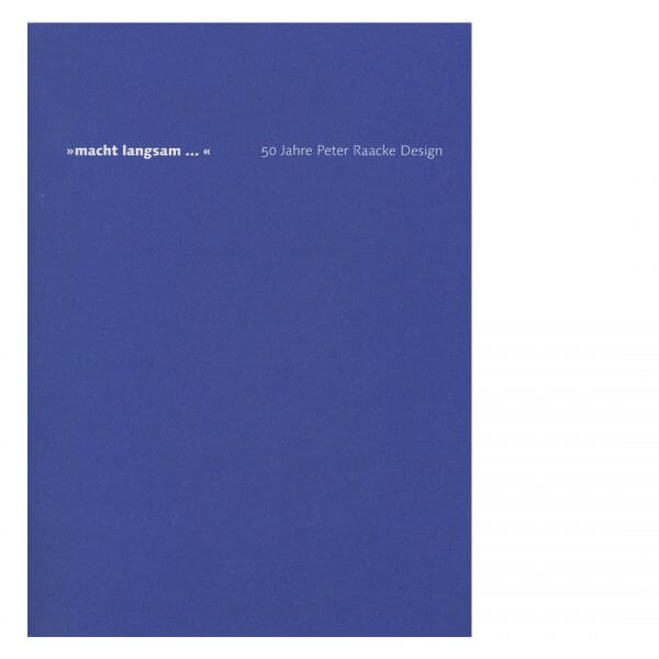 » macht langsam … « 50 Jahre Peter Raacke Design