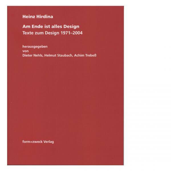 Heinz Hirdina: Am Ende ist alles Design Texte zum Design 1971-2004