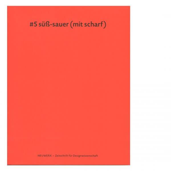 Zeitschrift für Designwissenschaft Neuwerk #5: süß-sauer (mit scharf)