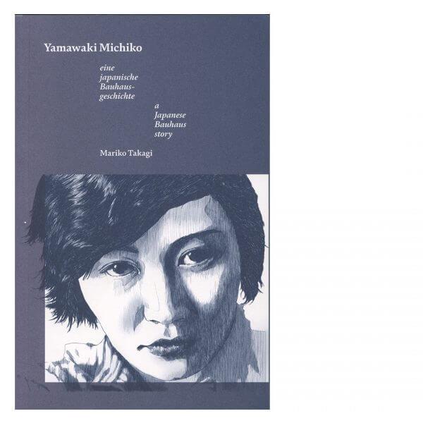 Eine japanische Bauhausgeschichte – Mariko Takagi & Yamawaki Michiko