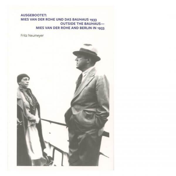 Ausgebootet: Mies van der Rohe und das Bauhaus 1933 Outside the Bauhaus - Mies van der Rohe and Berlin in 1933